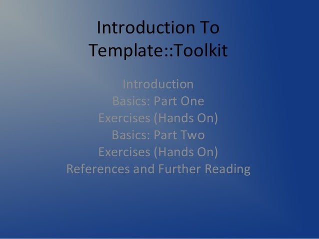 Introduction To   Template::Toolkit         Introduction       Basics: Part One     Exercises (Hands On)       Basics: Par...