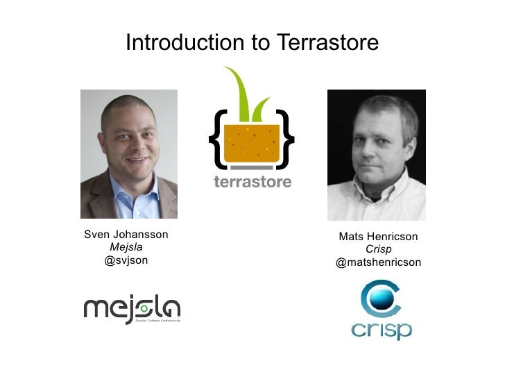 Introduction to Terrastore Sven Johansson Mejsla @svjson Mats Henricson Crisp @matshenricson