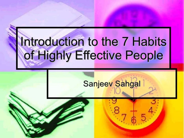 Introduction to the 7 Habits of Highly Effective People Sanjeev Sahgal
