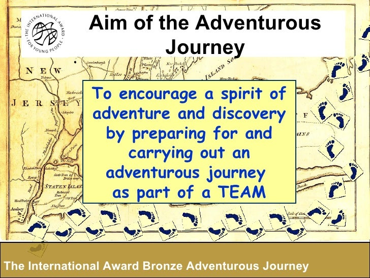 To encourage a spirit of adventure and discovery by preparing for and carrying out an adventurous journey  as part of a TE...