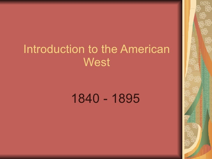 Introduction to the American West 1840 - 1895