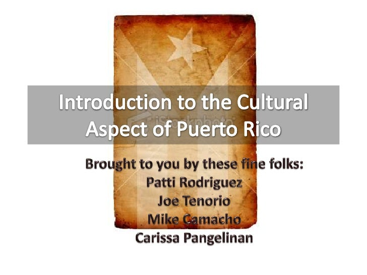 Introduction to the Cultural Aspect of Puerto Rico<br />Brought to you by these fine folks:<br />Patti Rodriguez<br />Joe ...