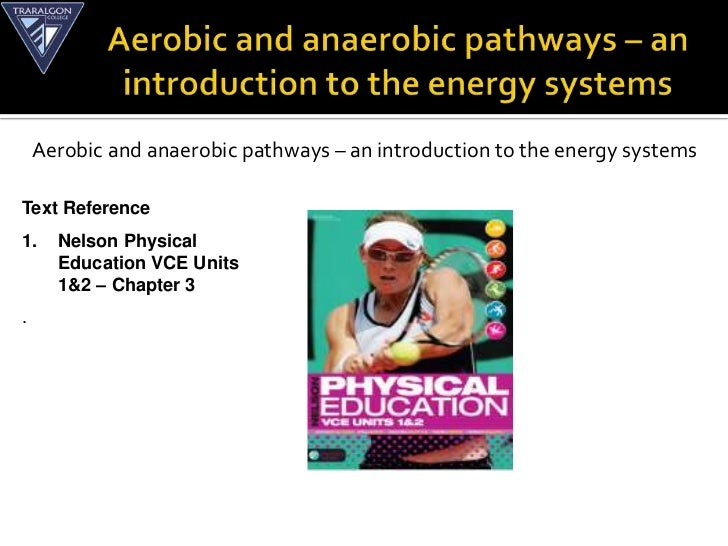 Aerobic and anaerobic pathways – an introduction to the energy systemsText Reference1.    Nelson Physical      Education V...