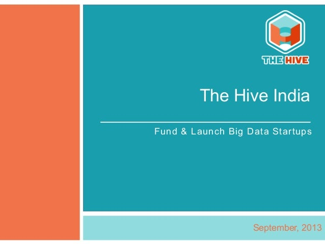 The Hive India September, 2013 Fund & Launch Big Data Startups