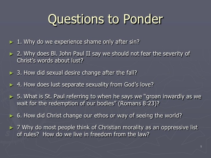 Questions to Ponder<br />1. Why do we experience shame only after sin?<br />2. Why does Bl. John Paul II say we should not...