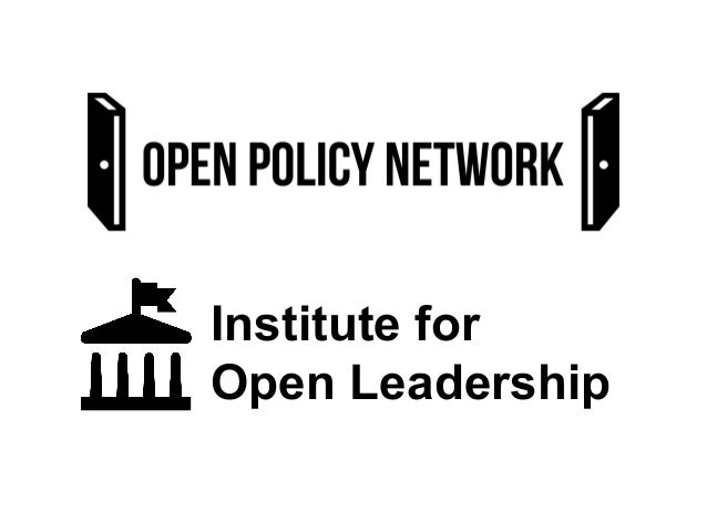 Introduction to the open policy network and institute for open leadership