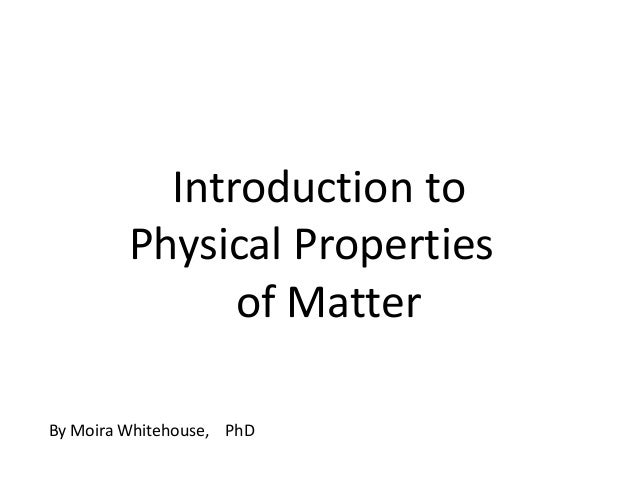 Introduction to         Physical Properties               of MatterBy Moira Whitehouse, PhD