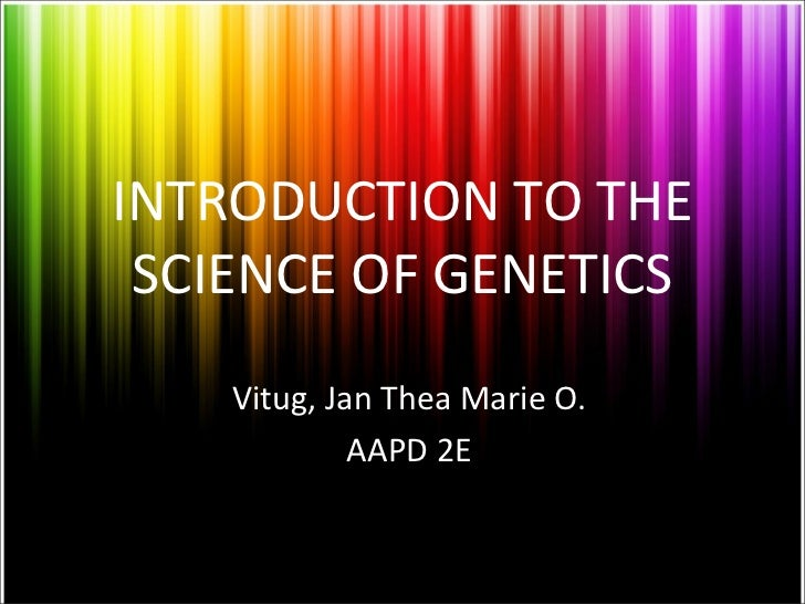 INTRODUCTION TO THE SCIENCE OF GENETICS    Vitug, Jan Thea Marie O.             AAPD 2E