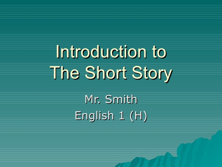 Introduction to The Short Story Mr. Smith English 1 (H)