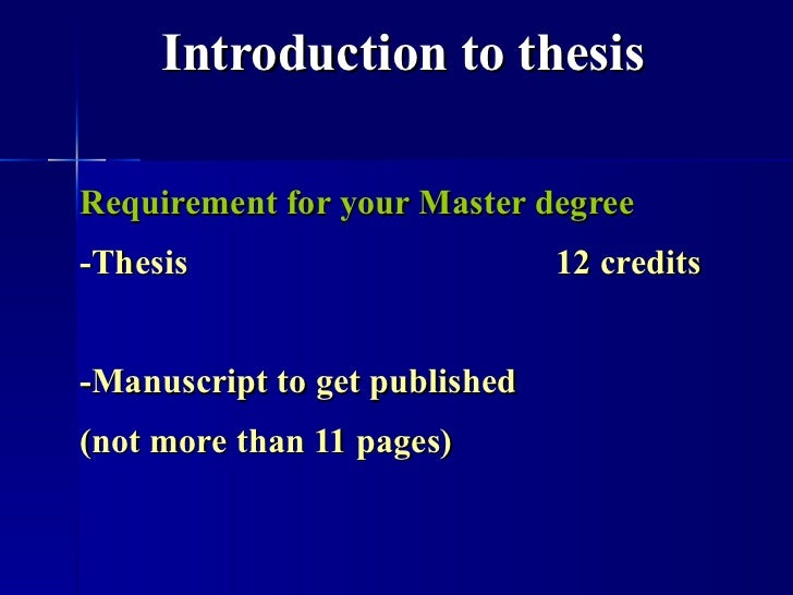 Introduction to thesis Requirement for your Master degree   -Thesis 12 credits -Manuscript to get published (not more than...