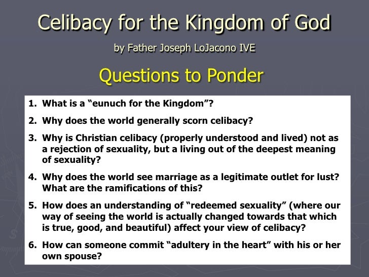Celibacy for the Kingdom of God                  by Father Joseph LoJacono IVE               Questions to Ponder1. What is...