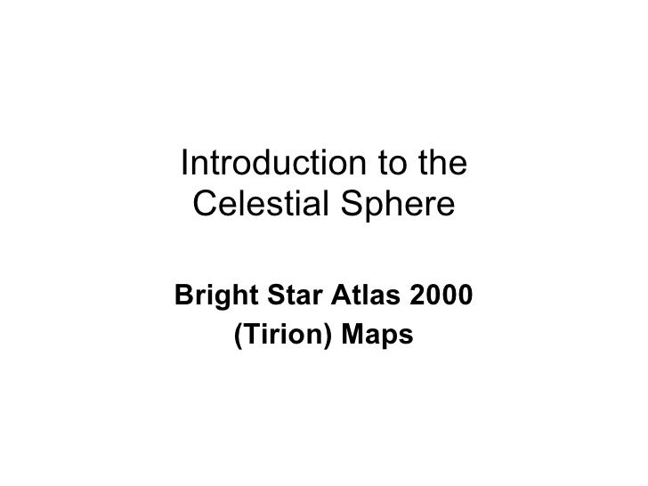 Introduction to the Celestial Sphere Bright Star Atlas 2000 (Tirion) Maps