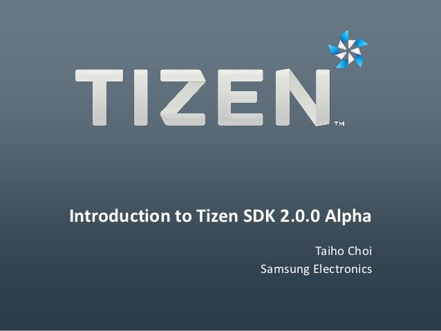 Introduction to Tizen SDK 2.0.0 Alpha                               Taiho Choi                       Samsung Electronics