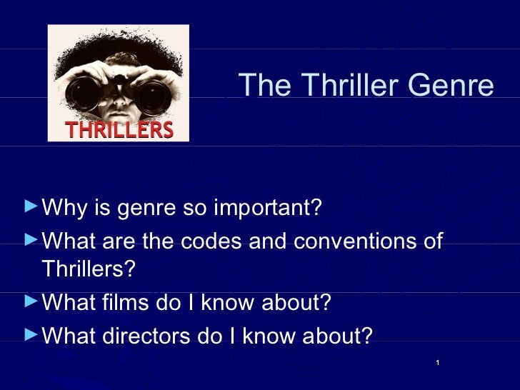 The Thriller Genre► Why   is genre so important?► What are the codes and conventions of  Thrillers?► What films do I know ...