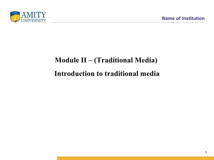 Name of InstitutionModule II – (Traditional Media)Introduction to traditional media                                       ...