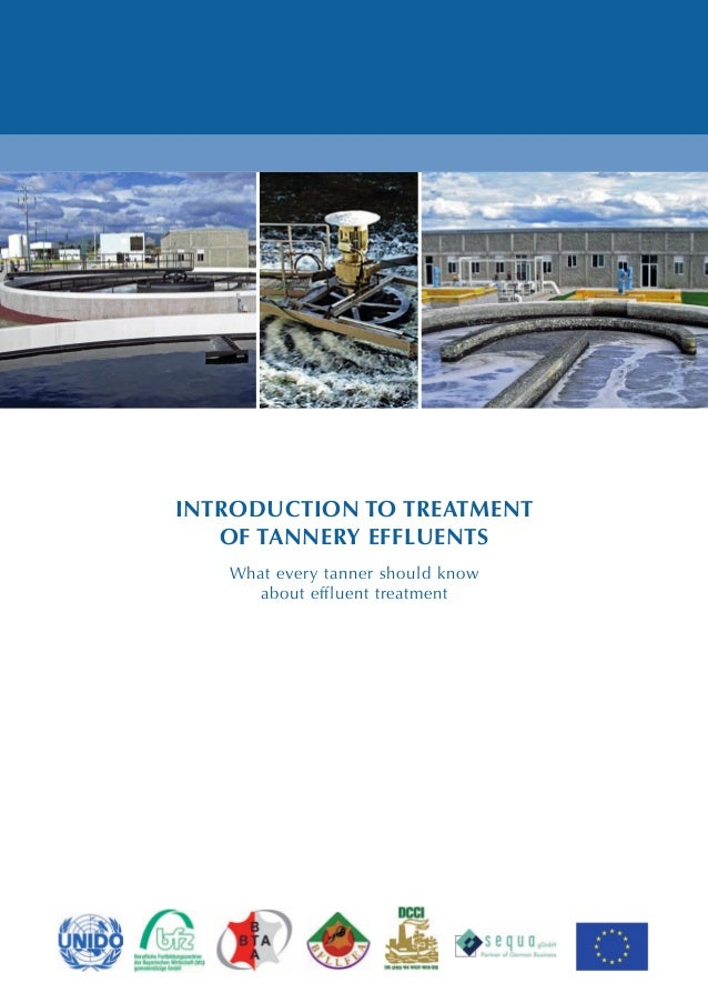 INTRODUCTION TO TREATMENT OF TANNERY EFFLUENTS What every tanner should know about effluent treatment