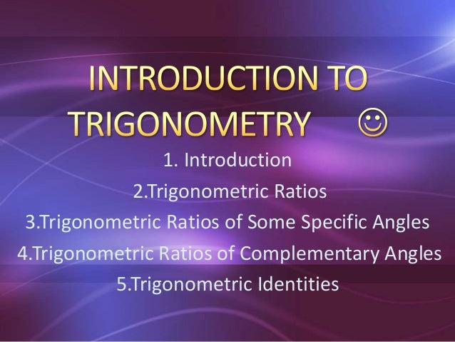 1. Introduction2.Trigonometric Ratios3.Trigonometric Ratios of Some Specific Angles4.Trigonometric Ratios of Complementary...