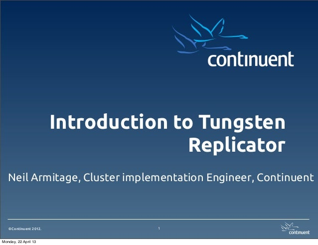 ©Continuent 2012.Introduction to TungstenReplicatorNeil Armitage, Cluster implementation Engineer, Continuent1Monday, 22 A...