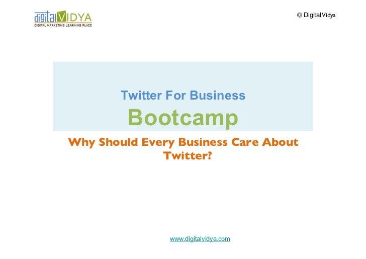 © Digital VidyaTwitter for Business  BootcampTwitter Overview: Get Going!         www.digitalvidya.com