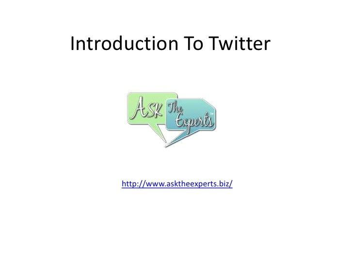 Introduction To Twitter<br />http://www.asktheexperts.biz/<br />