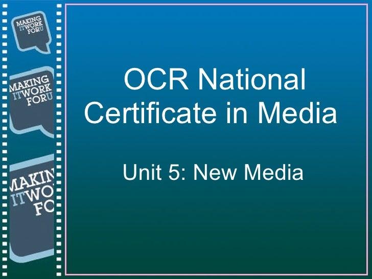 OCR National Certificate in Media   <ul><li>Unit 5: New Media  </li></ul>