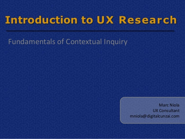 Introduction to UX ResearchFundamentals of Contextual Inquiry                                                   Marc Niola...