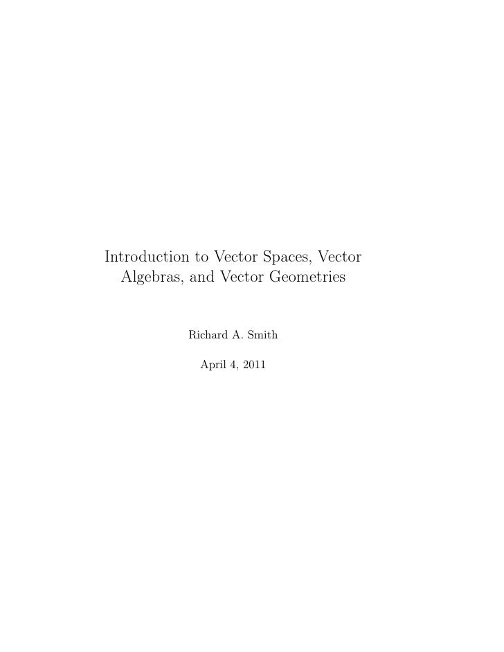 Introduction to Vector Spaces, Vector   Algebras, and Vector Geometries               Richard A. Smith               June ...