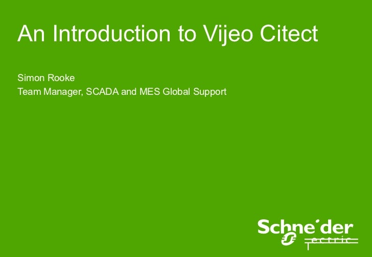 An Introduction to Vijeo CitectSimon RookeTeam Manager, SCADA and MES Global Support
