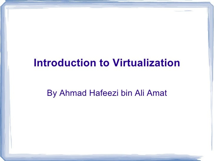 Introduction to Virtualization By Ahmad Hafeezi bin Ali Amat