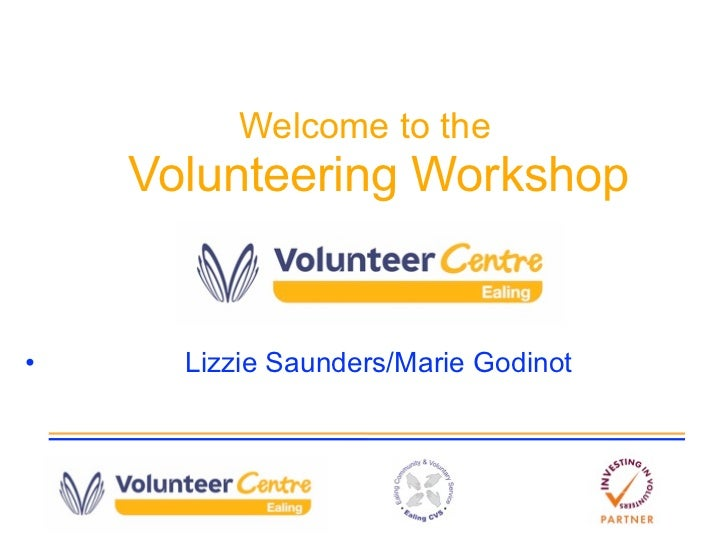 Welcome to the    Volunteering Workshop•     Lizzie Saunders/Marie Godinot