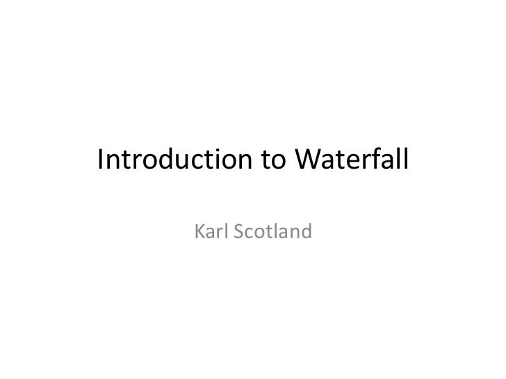 Introduction to Waterfall       Karl Scotland