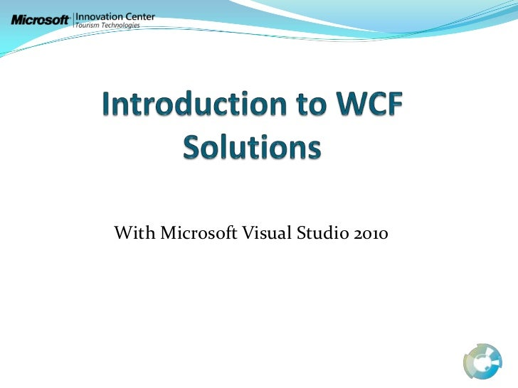 Introductionto WCF Solutions<br />With Microsoft Visual Studio 2010<br />