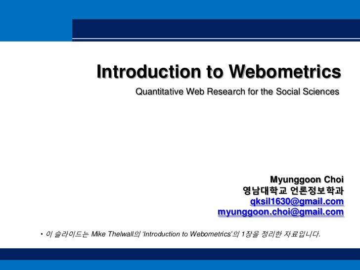 Introduction to Webometrics<br />Quantitative Web Research for the Social Sciences<br />MyunggoonChoi<br />영남대학교 언론정보학과<br...
