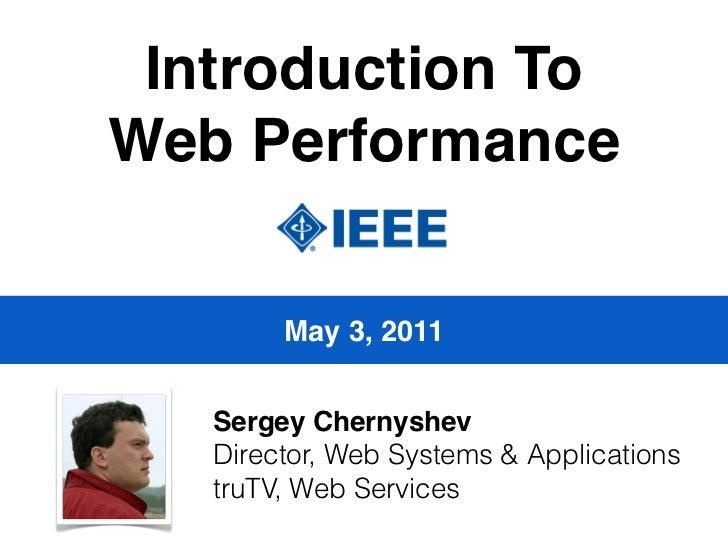 Introduction ToWeb Performance        May 3, 2011   Sergey Chernyshev   Director, Web Systems & Applications   truTV, Web ...