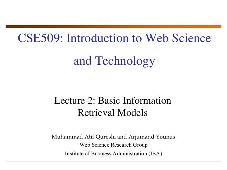 CSE509: Introduction to Web Science and Technology<br />Lecture 2: Basic Information Retrieval Models<br />Muhammad AtifQu...