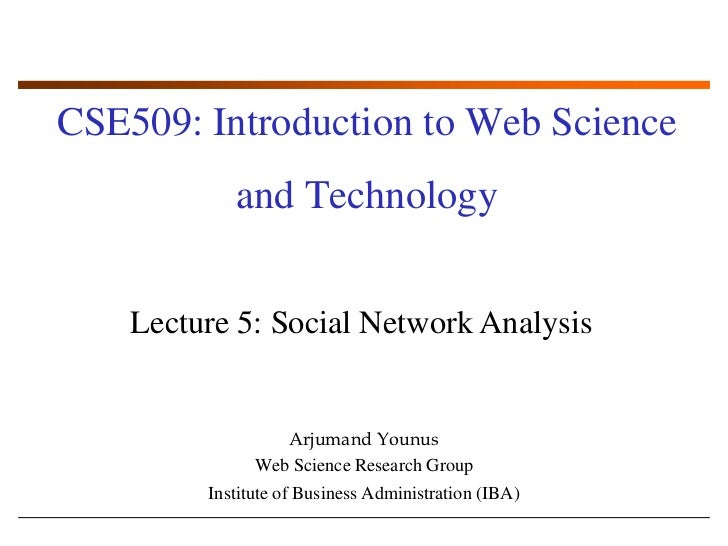 CSE509: Introduction to Web Science and Technology<br />Lecture 5: Social Network Analysis<br />ArjumandYounus<br />Web Sc...