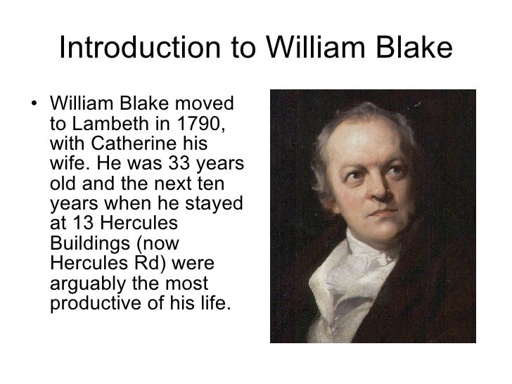 Introduction to William Blake <ul><li>William Blake moved to Lambeth in 1790, with Catherine his wife. He was 33 years old...
