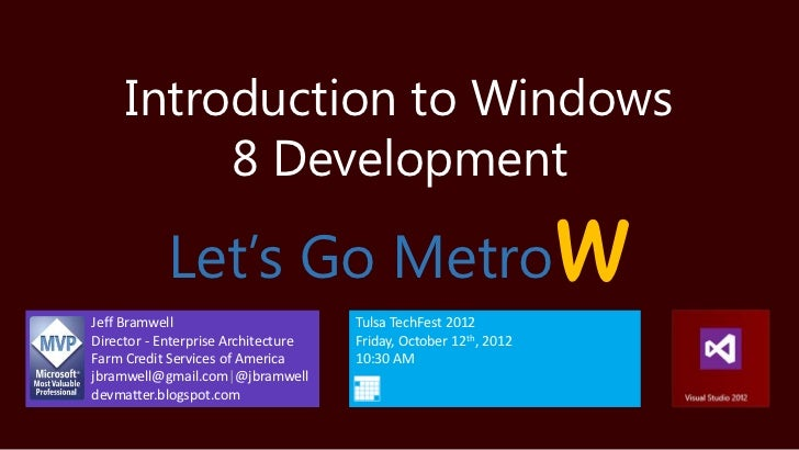 Introduction to Windows          8 Development           Let's Go MetroJeff Bramwell                        Tulsa TechFest...
