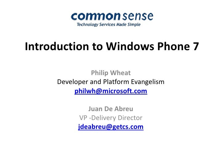 Introduction to Windows Phone 7<br />Philip Wheat<br />Developer and Platform Evangelism <br />philwh@microsoft.com<br />J...