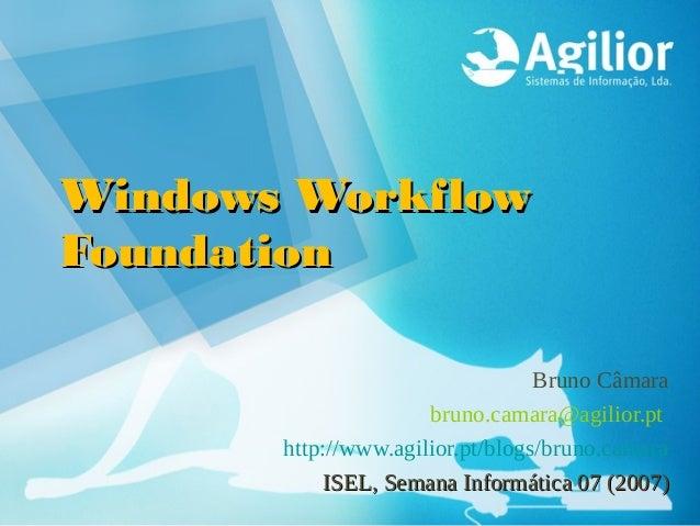 Windows WorkflowFoundation                                  Bruno Câmara                      bruno.camara@agilior.pt     ...