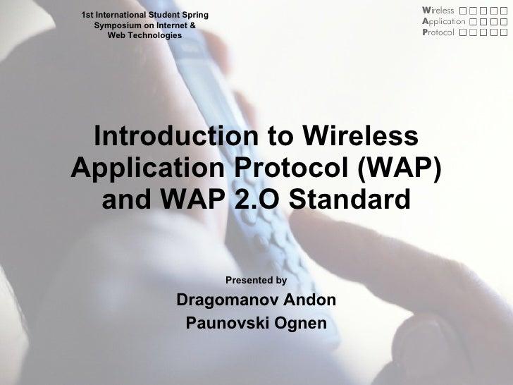 Introduction to Wireless Application Protocol (WAP) and WAP 2.O Standard Presented by Dragomanov Andon Paunovski Ognen 1st...