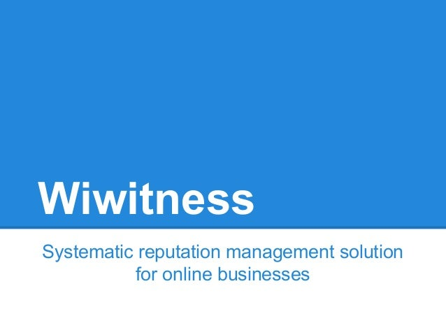 Wiwitness Systematic reputation management solution for online businesses