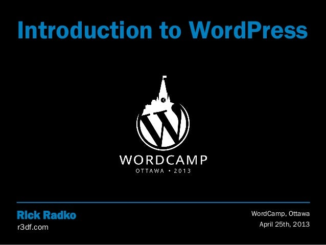 Introduction to WordPress  Rick Radko r3df.com  WordCamp, Ottawa April 25th, 2013