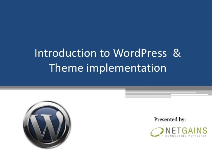 Introduction to WordPress &   Theme implementation                      Presented by: