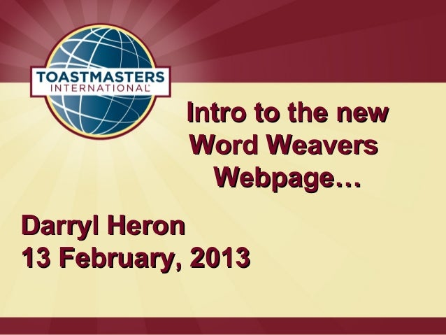Intro to the new            Word Weavers              Webpage…Darryl Heron13 February, 2013
