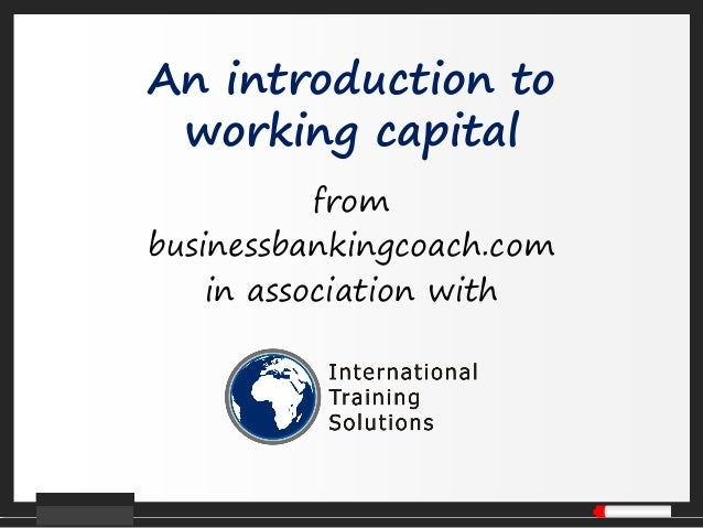 An introduction to working capital from businessbankingcoach.com in association with