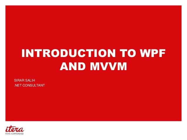 INTRODUCTION TO WPF AND MVVM SIRAR SALIH .NET CONSULTANT