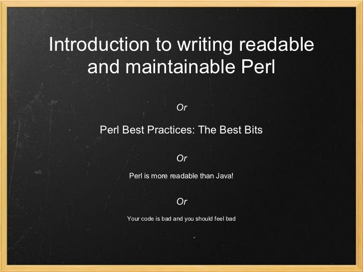 Introduction to writing readable     and maintainable Perl                             Or      Perl Best Practices: The Be...