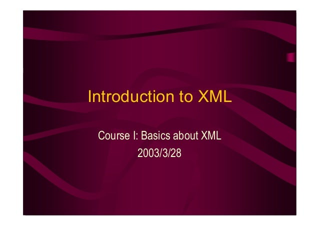 Introduction to XML Course I: Basics about XML          2003/3/28
