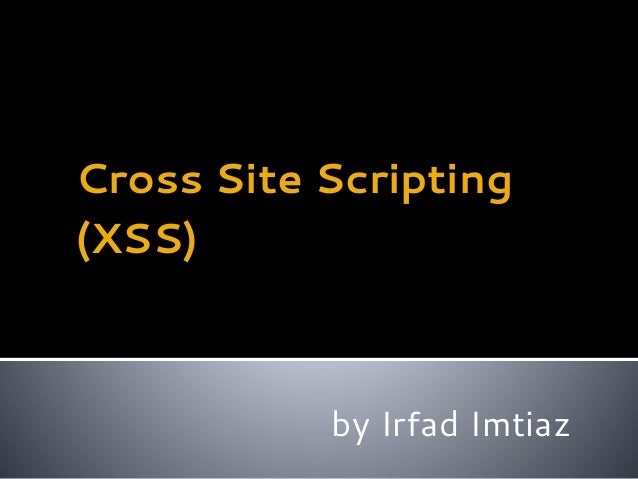 Cross Site Scripting (XSS) by Irfad Imtiaz